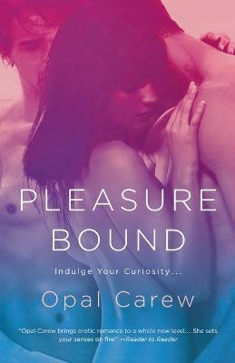 Pleasure Bound by Opal Carew
