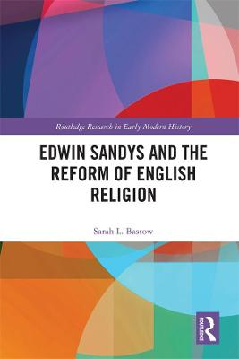 Edwin Sandys and the Reform of English Religion book