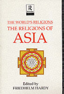 World's Religions: The Religions of Asia by Friedhelm Hardy
