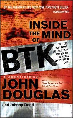 Inside the Mind of BTK by John E. Douglas