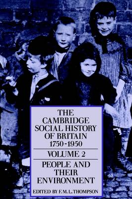 The The Cambridge Social History of Britain 1750-1950 The Cambridge Social History of Britain, 1750-1950 People and Their Environment v.2 by F. M. L. Thompson