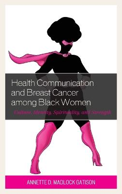 Health Communication and Breast Cancer among Black Women by Annette Madlock Gatison
