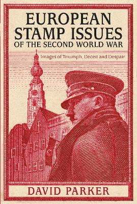 European Stamp Issues of the Second World War by Dr. David Parker