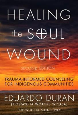 Healing the Soul Wound: Trauma-Informed Counseling for Indigenous Communities by Eduardo Duran