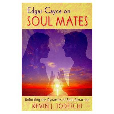 Edgar Cayce on Soul Mates by Kevin J. Todeschi