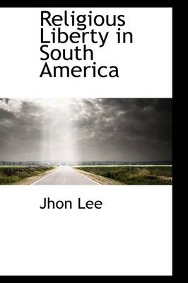 Religious Liberty in South America by John Lee