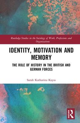 Identity, Motivation and Memory: The Role of History in the British and German Forces by Sarah Katharina Kayss
