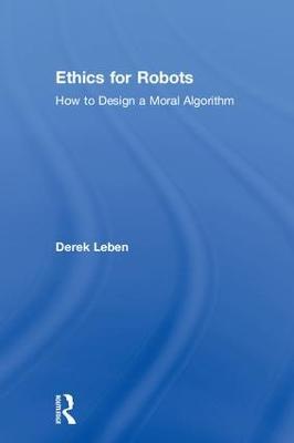 Ethics for Robots by Derek Leben