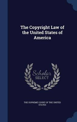 The Copyright Law of the United States of America by Supreme Court of the United States