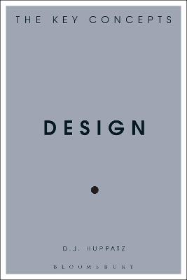Design: The Key Concepts by D.J. Huppatz