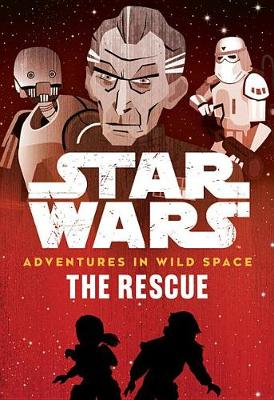 Star Wars Adventures in Wild Space the Rescue by Tom Huddleston