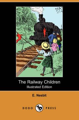 The Railway Children (Illustrated Edition) (Dodo Press) by E Nesbit