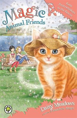 Magic Animal Friends: Katie Prettywhiskers to the Rescue by Daisy Meadows