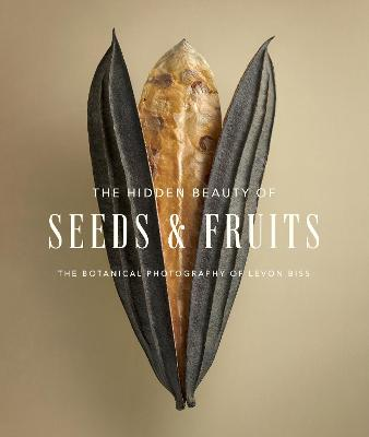 The Hidden Beauty of Seeds & Fruits: The Botanical Photography of Levon Biss book