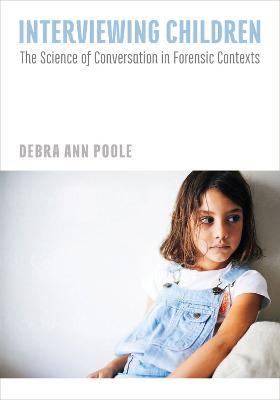 Interviewing Children by Debra Anne Poole