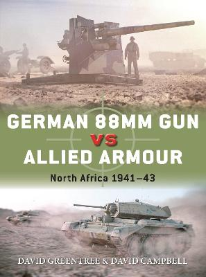 German 88mm Gun vs Allied Armour: North Africa 1941-43 by David Campbell