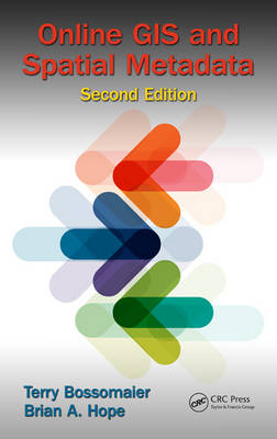 Online GIS and Spatial Metadata, Second Edition by Terry Bossomaier