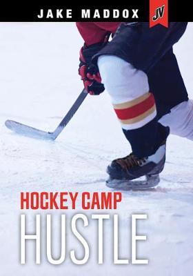 Hockey Camp Hustle by Jake Maddox