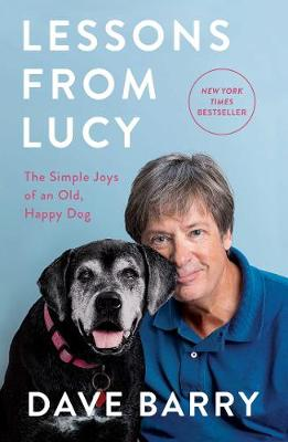 Lessons From Lucy: The Simple Joys of an Old, Happy Dog by Dave Barry