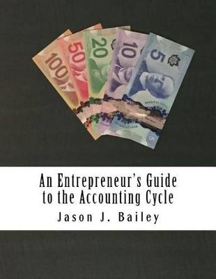 Entrepreneur's Guide to the Accounting Cycle by Jason Bailey