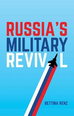 Russia's Military Revival by Bettina Renz