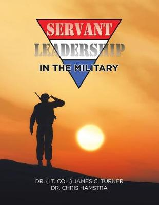 Servant Leadership in the Military by Dr James C Turner