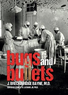 Bugs and Bullets: The True Story of an American Doctor on the Eastern Front during World War I by Joseph Breckinridge-Bayne