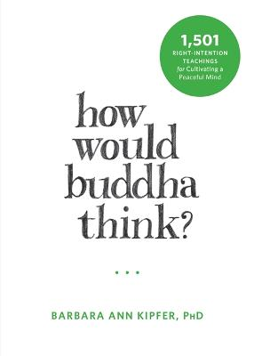 How Would Buddha Think? by Barbara Ann Kipfer