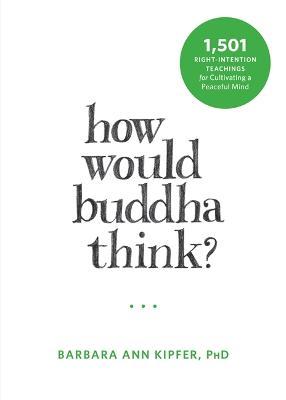 How Would Buddha Think? by Barbara Ann Kipfer