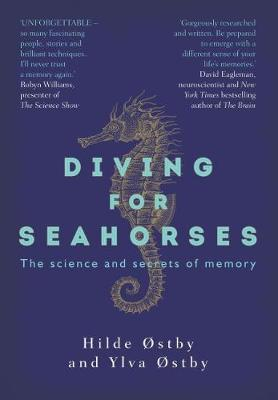 Diving for Seahorses: The Science and Secrets of Memory by Hilde  Ostby