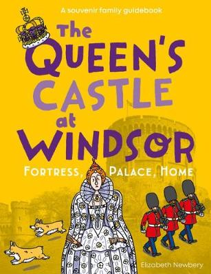 The Queen's Castle at Windsor: Fortress, Palace, Home by Elizabeth Newbery