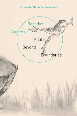 A Life Beyond Boundaries by Benedict Anderson