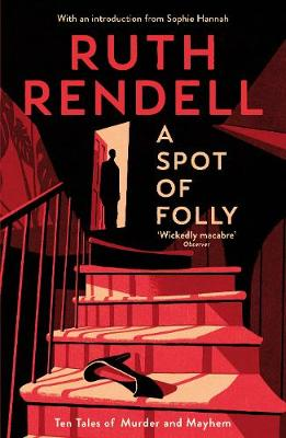 A Spot of Folly: Ten Tales of Murder and Mayhem by Ruth Rendell