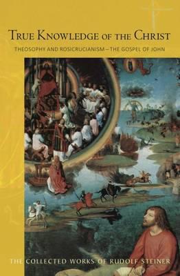 True Knowledge of the Christ by Rudolf Steiner