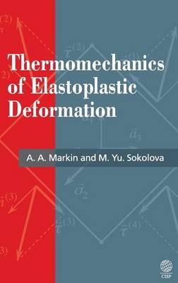 Thermomechanics of Elastoplastic Deformation by A. A. Markin