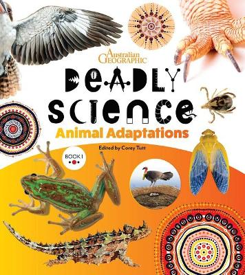 Deadly Science - Animal Adaptions: Book 1 by Australian Geographic & Edited by Corey Tutt