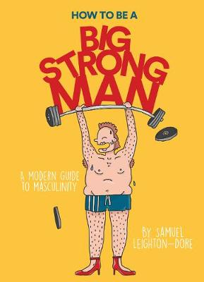 How to Be a Big Strong Man by Samuel Leighton-Dore