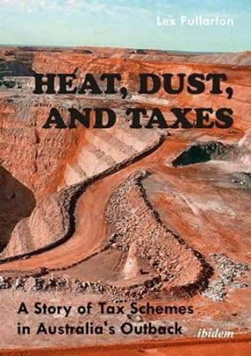 Heat, Dust, and Taxes - A Story of Tax Schemes in Australia`s Outback book