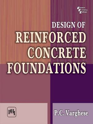 Design of Reinforced Concrete Foundations by P. C. Varghese