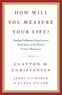 How Will You Measure Your Life? by Clayton M. Christensen