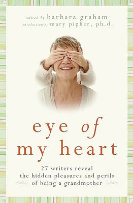 Eye of My Heart by Mary Pipher PhD