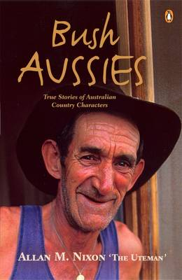 Bush Aussies: True Stories Of Australian Country Characters book