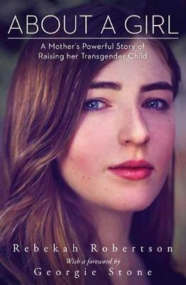 About a Girl: A Mother's Powerful Story of Raising her Transgender Child book