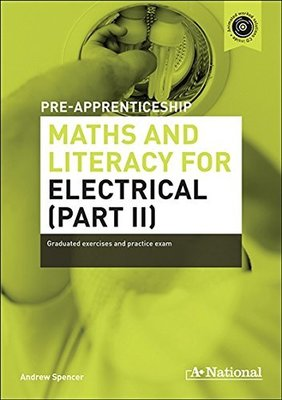 A+ National Pre-apprenticeship Maths and Literacy for Electrical (Part II) by Andrew Spencer