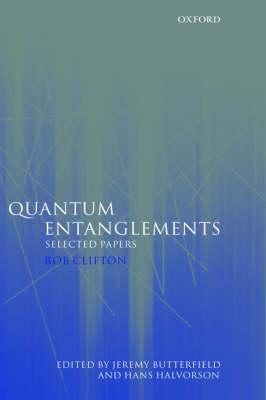 Quantum Entanglements: Selected Papers by Rob Clifton
