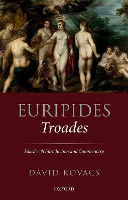 Euripides: Troades: Edited with Introduction and Commentary by David Kovacs