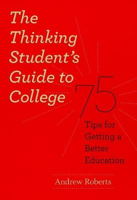 Thinking Student's Guide to College by Andrew Roberts