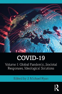 COVID-19: Volume I: Global Pandemic, Societal Responses, Ideological Solutions book