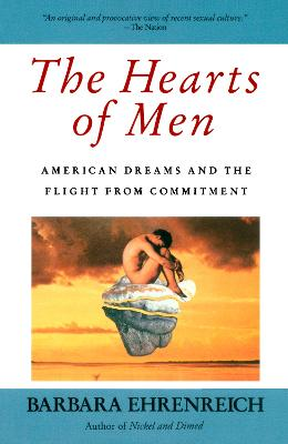 The Hearts of Men: American Dreams and the Flight from Commitment by Barbara Ehrenreich