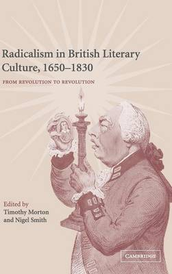 Radicalism in British Literary Culture, 1650-1830 by Timothy Morton